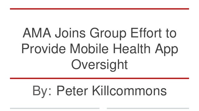 AMA Joins Group Effort to Provide Mobile Health App Oversight By: Peter Killcommons