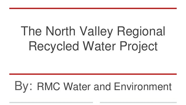 The North Valley Regional Recycled Water Project By: RMC Water and Environment