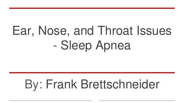 Ear, Nose, and Throat Issues - Sleep Apnea By: Frank Brettschneider
