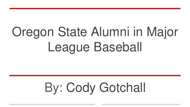 Oregon State Alumni in Major League Baseball By: Cody Gotchall
