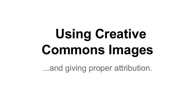 Using Creative Commons Images ...and giving proper attribution.