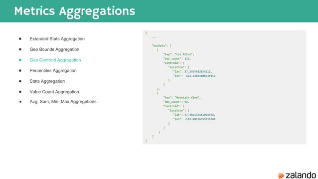 Metrics Aggregations ● Extended Stats Aggregation ● Geo Bounds Aggregation ● Geo Centroid Aggregation ● Percentiles Aggreg...