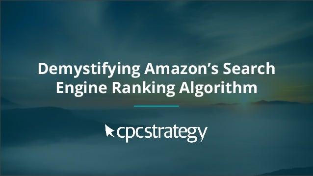 Copyright 2017 - Q4 Amazon Virtual Summit SMALL TEXT STACK TEXT ROW 1 STACK TEXT ROW 2 Demystifying Amazon's Search Engine...