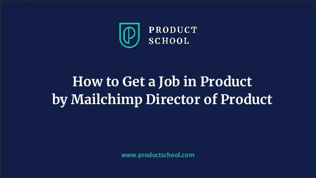 www.productschool.com How to Get a Job in Product by Mailchimp Director of Product
