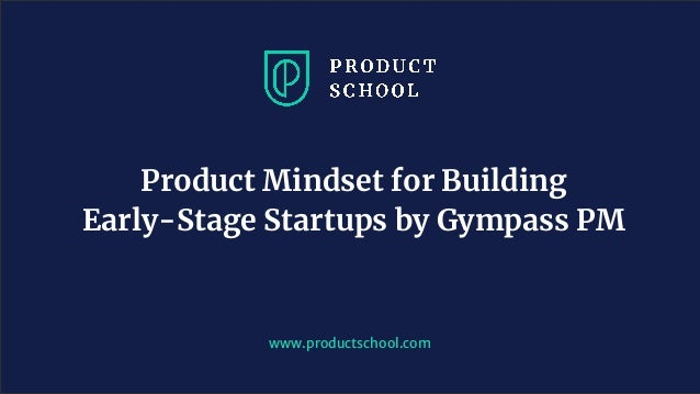www.productschool.com Product Mindset for Building Early-Stage Startups by Gympass PM