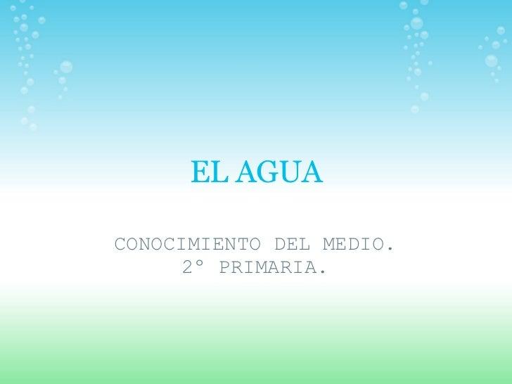 EL AGUA CONOCIMIENTO DEL MEDIO. 2º PRIMARIA.