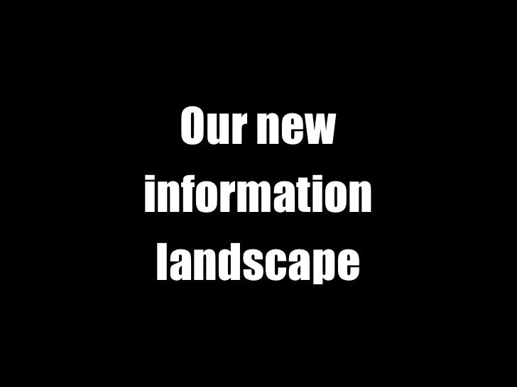 Our newinformation landscape
