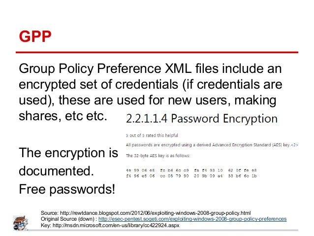 GPP Group Policy Preference XML files include an encrypted set of credentials (if credentials are used), these are used fo...