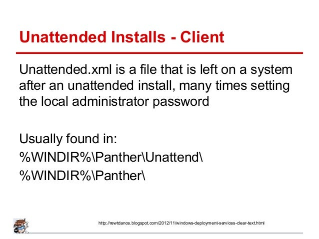 Unattended Installs - Client Unattended.xml is a file that is left on a system after an unattended install, many times set...