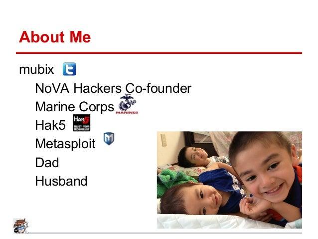About Me mubix NoVA Hackers Co-founder Marine Corps Hak5 Metasploit Dad Husband