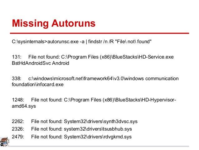 "Missing Autoruns C:sysinternals>autorunsc.exe -a | findstr /n /R ""File not found"" 131: File not found: C:Program Files (x8..."