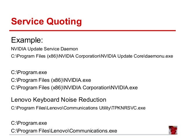 Service Quoting Example: NVIDIA Update Service Daemon C:Program Files (x86)NVIDIA CorporationNVIDIA Update Coredaemonu.exe...