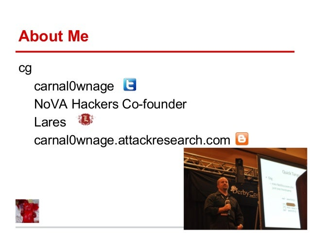About Me cg carnal0wnage NoVA Hackers Co-founder Lares carnal0wnage.attackresearch.com