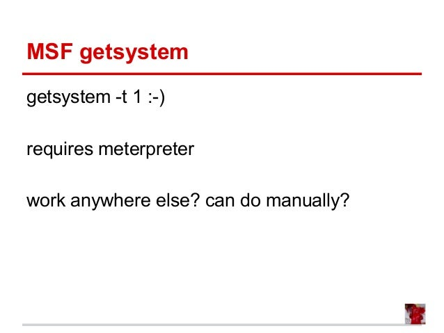 MSF getsystem getsystem -t 1 :-) requires meterpreter work anywhere else? can do manually?