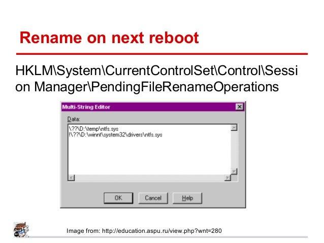 Rename on next reboot HKLMSystemCurrentControlSetControlSessi on ManagerPendingFileRenameOperations Image from: http://edu...