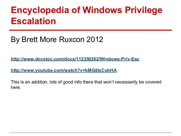 Encyclopedia of Windows Privilege Escalation By Brett More Ruxcon 2012 http://www.docstoc.com/docs/112350262/Windows-Priv-...