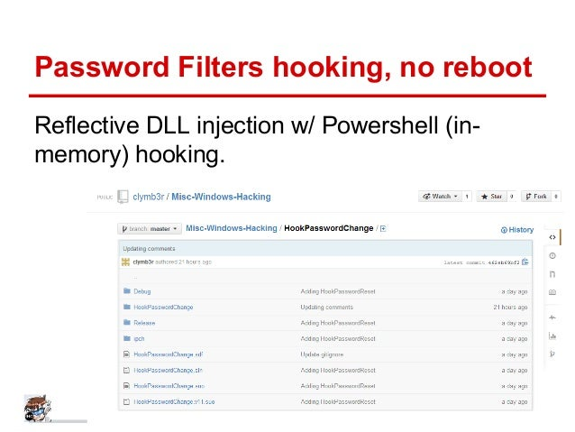 Password Filters hooking, no reboot Reflective DLL injection w/ Powershell (in- memory) hooking.