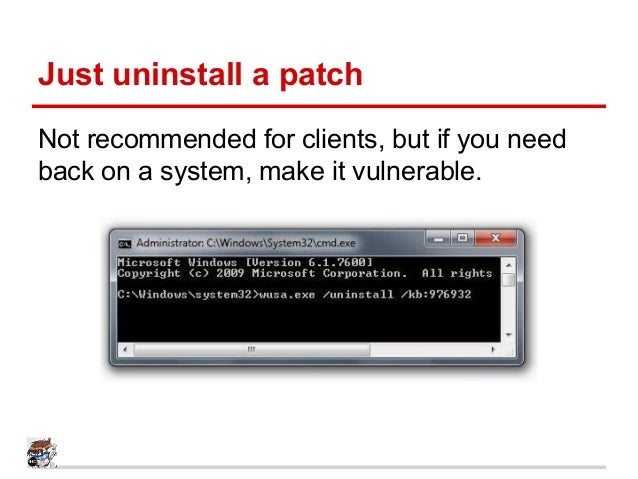 Just uninstall a patch Not recommended for clients, but if you need back on a system, make it vulnerable.