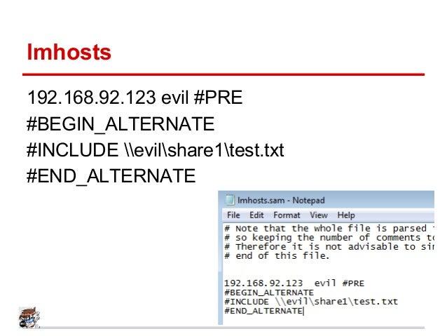 lmhosts 192.168.92.123 evil #PRE #BEGIN_ALTERNATE #INCLUDE evilshare1test.txt #END_ALTERNATE