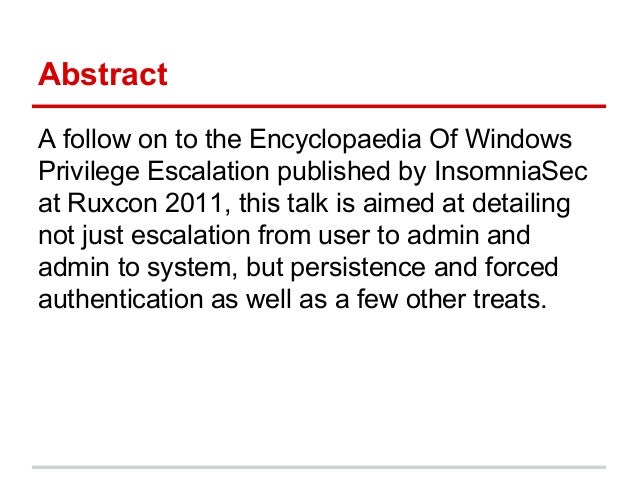 Abstract A follow on to the Encyclopaedia Of Windows Privilege Escalation published by InsomniaSec at Ruxcon 2011, this ta...