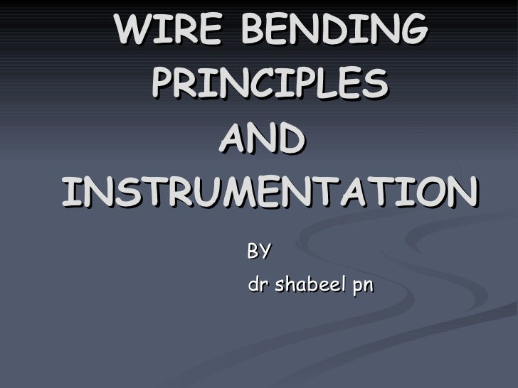 WIRE BENDING PRINCIPLES AND  INSTRUMENTATION BY dr shabeel pn