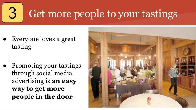 Get more people to your tastings ● Everyone loves a great tasting ● Promoting your tastings through social media advertisi...
