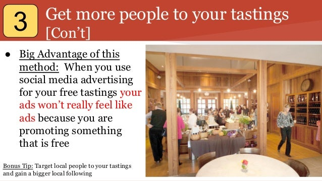 Get more people to your tastings [Con't] ● Big Advantage of this method: When you use social media advertising for your fr...