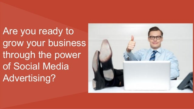 Are you ready to grow your business through the power of Social Media Advertising?
