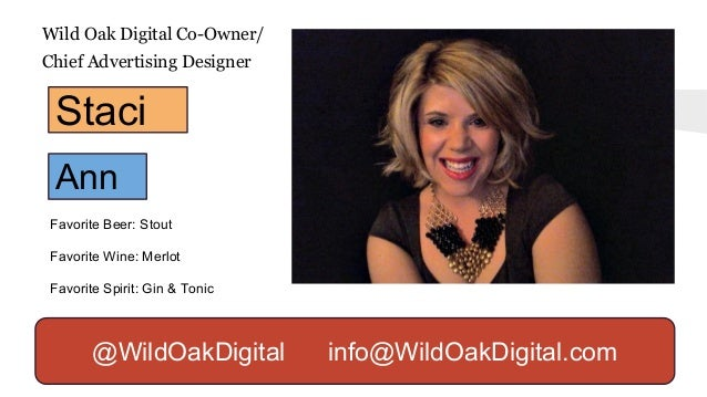. Wild Oak Digital Co-Owner/ Chief Advertising Designer Favorite Beer: Stout Favorite Wine: Merlot Favorite Spirit: Gin & ...