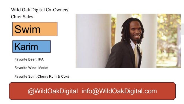 .Wild Oak Digital Co-Owner/ Chief Sales Favorite Beer: IPA Favorite Wine: Merlot Favorite Spirit:Cherry Rum & Coke Swim Ka...