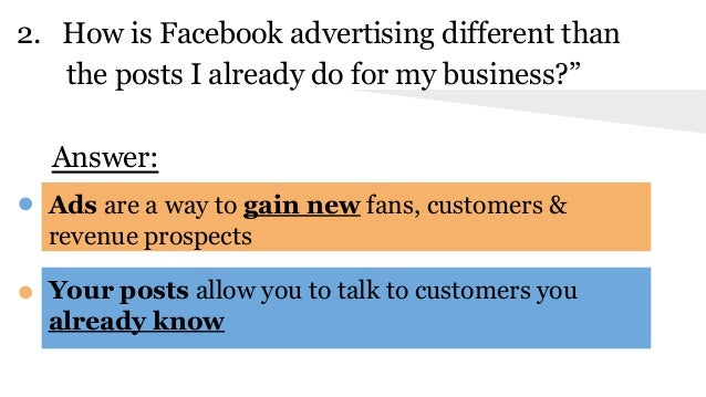"""2. How is Facebook advertising different than the posts I already do for my business?"""" Answer: ● Ads are a way to gain new..."""