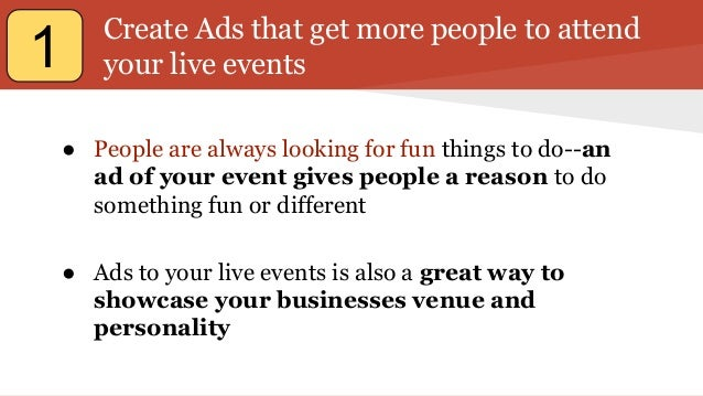 Create Ads that get more people to attend your live events ● People are always looking for fun things to do--an ad of your...