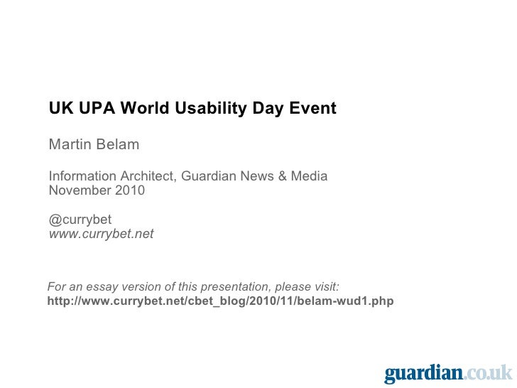 UK UPA World Usability Day Event Martin Belam Information Architect, Guardian News & Media November 2010 @currybet www.cur...