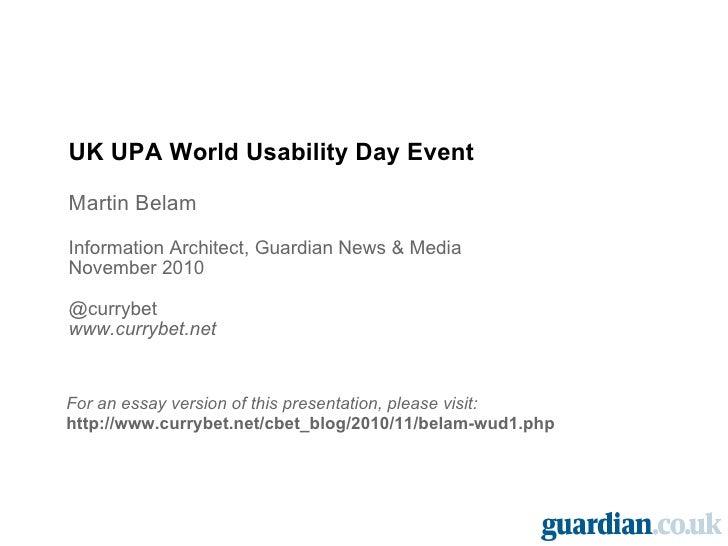 UK UPA World Usability Day Event Martin Belam Information Architect, Guardian News & Media November 2010 @currybet www.cur...