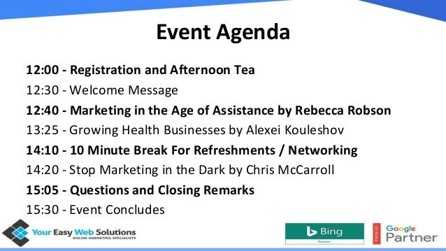 Event Agenda 12:00 - Registration and Afternoon Tea 12:30 - Welcome Message 12:40 - Marketing in the Age of Assistance by ...
