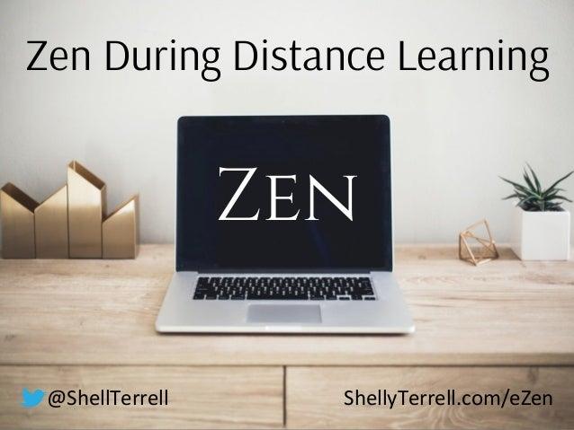 Zen During Distance Learning Zen @ShellTerrell ShellyTerrell.com/eZen