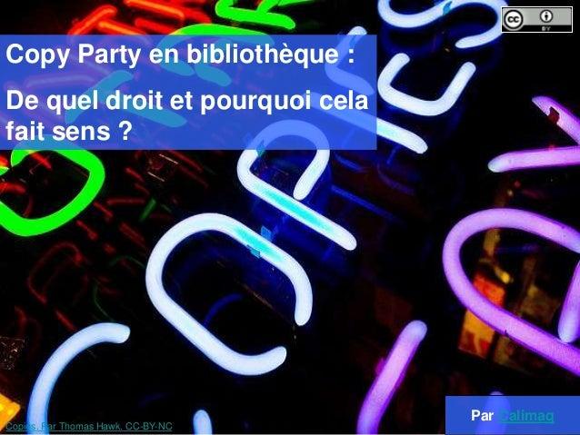 Copy Party en bibliothèque : De quel droit et pourquoi cela fait sens ? Par Calimaq Copies. Par Thomas Hawk. CC-BY-NC