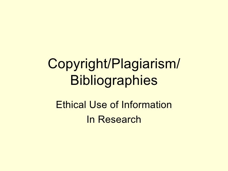 Copyright/Plagiarism/ Bibliographies Ethical Use of Information In Research