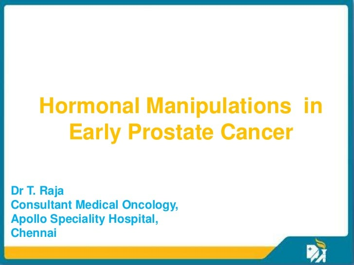Hormonal Manipulations in      Early Prostate CancerDr T. RajaConsultant Medical Oncology,Apollo Speciality Hospital,Chennai