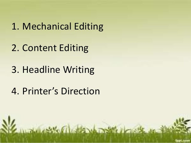 Content Editing • 2nd reading • Checking the appropriateness of words • Finding the lead(news) • Arranging the paragraphs