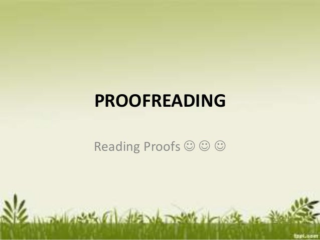 DUTIES OF THE PROOFREADER The proofreader should see to it that: