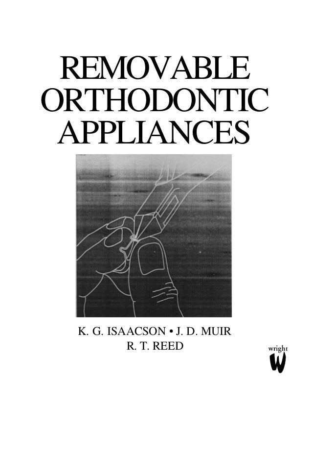 REMOVABLE ORTHODONTIC APPLIANCES  K. G. ISAACSON • J. D. MUIR R. T. REED