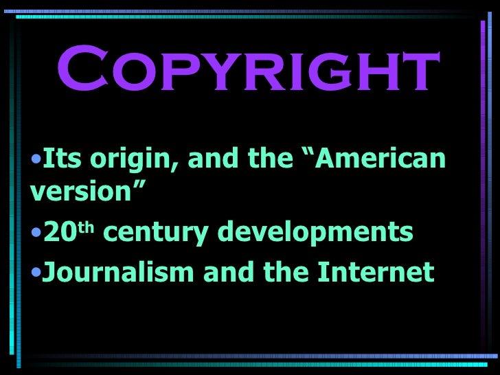 """Copyright <ul><li>Its origin, and the """"American  version"""" </li></ul><ul><li>20 th  century developments </li></ul><ul><li>..."""