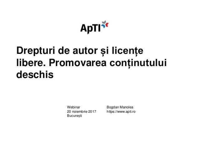 Drepturi de autor și licențe libere. Promovarea conținutului deschis Bogdan Manolea https://www.apti.ro Webinar 20 noiembr...