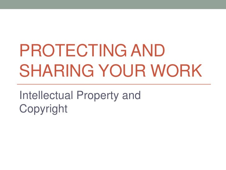 Protecting and sharing your work<br />Intellectual Property and Copyright<br />