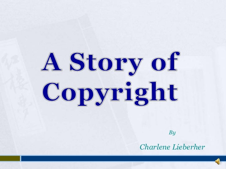 A Story of Copyright<br />By<br />Charlene Lieberher<br />