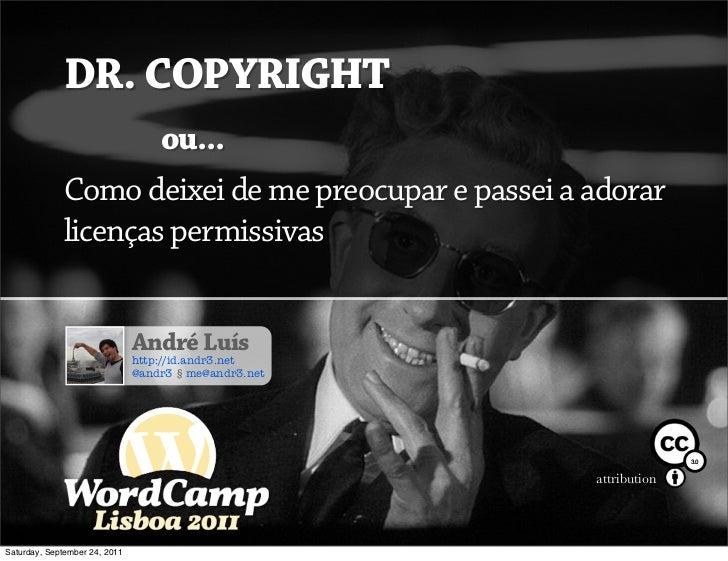 Dr. © ou como eu deixei de me preocupar e passei a adorar licenças permissivas Slide 2
